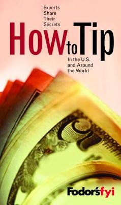 Fodor's FYI: How to Tip, 1st Edition by
