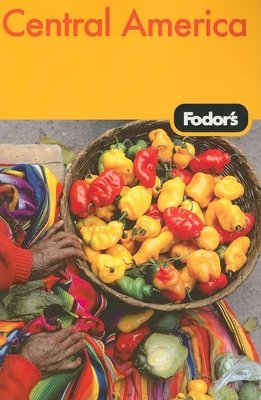 Fodor's Central America, 3rd Edition by