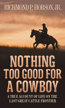 Nothing Too Good for a Cowboy by Richmond P. Hobson