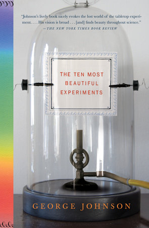 The Ten Most Beautiful Experiments by George Johnson