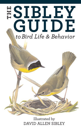 The Sibley Guide to Bird Life and Behavior by