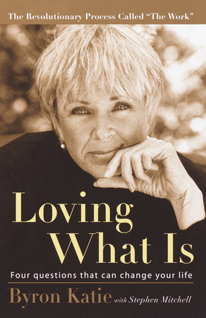 Loving What Is by Stephen Mitchell and Byron Katie