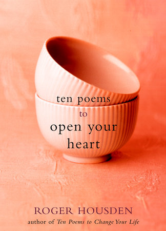 Ten Poems to Open Your Heart by