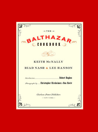 The Balthazar Cookbook by Riad Nasr, Keith McNally and Lee Hanson