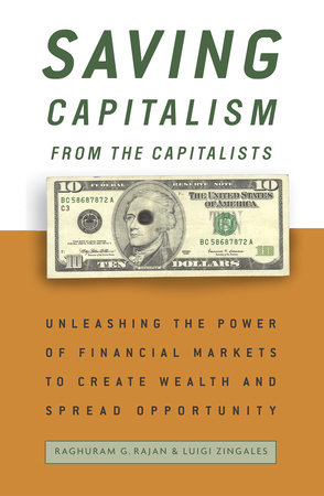 Saving Capitalism from the Capitalists by Luigi Zingales and Raghuram Rajan