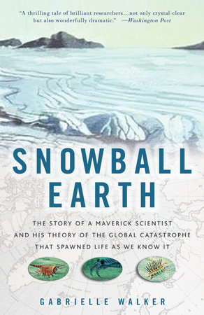 Snowball Earth by Gabrielle Walker