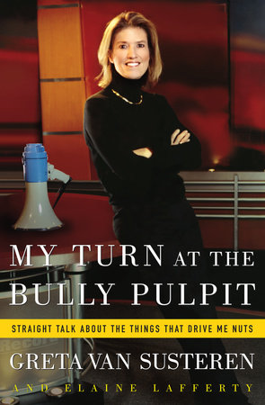 My Turn at the Bully Pulpit by Elaine Lafferty and Greta Van Susteren