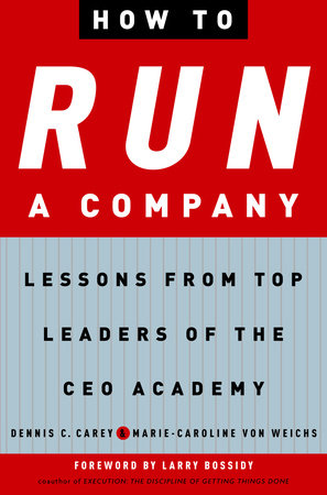 How to Run a Company by Dennis Carey and Marie-Caroline von Weichs