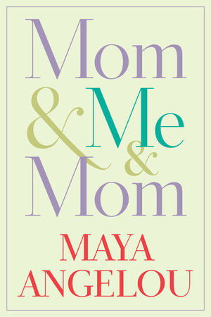 Mom & Me & Mom by Maya Angelou