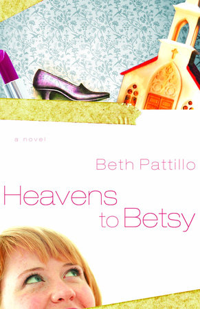Heavens to Betsy by Beth Pattillo