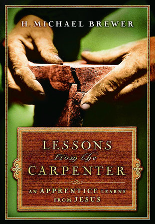 Lessons from the Carpenter by H. Michael Brewer