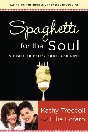 Spaghetti for the Soul by Ellie Lofaro and Kathy Troccoli