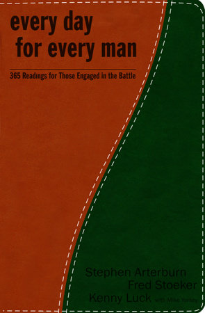 Every Day for Every Man by Stephen Arterburn, Fred Stoeker and Kenny Luck