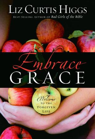 Embrace Grace by Liz Curtis Higgs