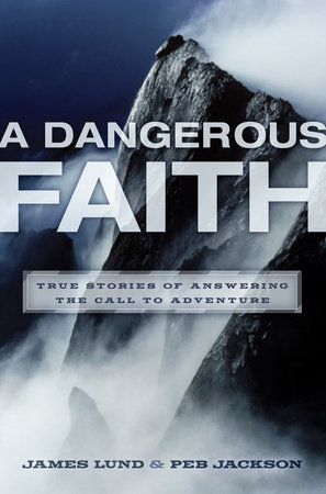 A Dangerous Faith by Peb Jackson and James Lund