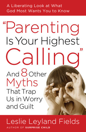 Parenting Is Your Highest Calling by