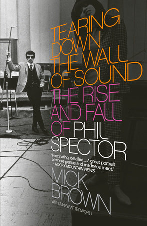 Tearing Down the Wall of Sound by Mick Brown