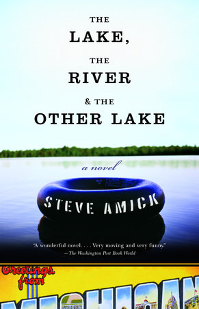 The Lake, the River & the Other Lake by Steve Amick
