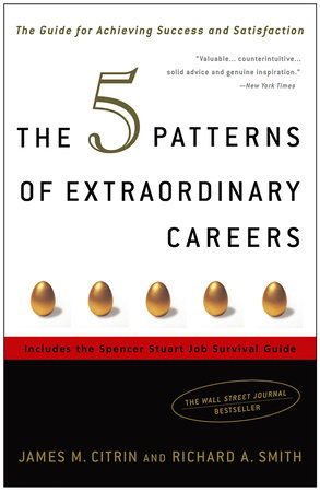 The 5 Patterns of Extraordinary Careers by Richard Smith and James M. Citrin