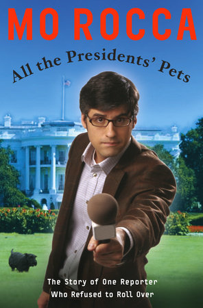 All the Presidents' Pets by Mo Rocca