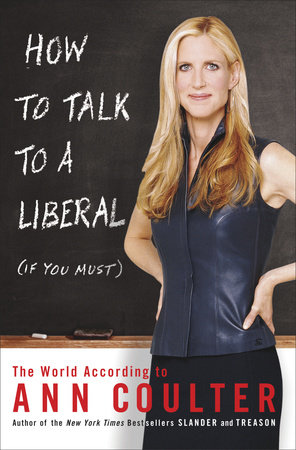 How to Talk to a Liberal (If You Must) by