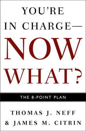 You're in Charge--Now What? by Thomas J. Neff and James M. Citrin