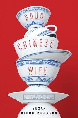 Cover of Good Chinese Wife: A Love Affair with China Gone Wrong