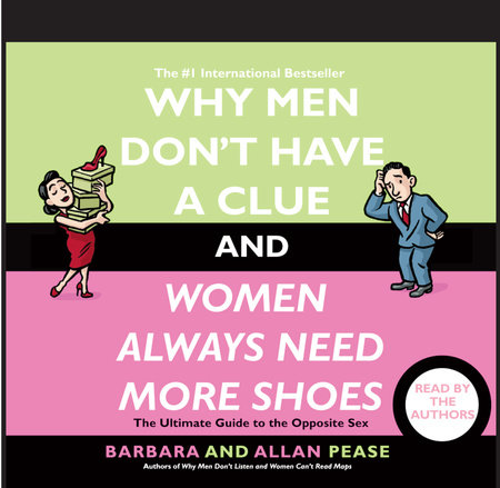 Why Men Don't Have a Clue and Women Always Need More Shoes by