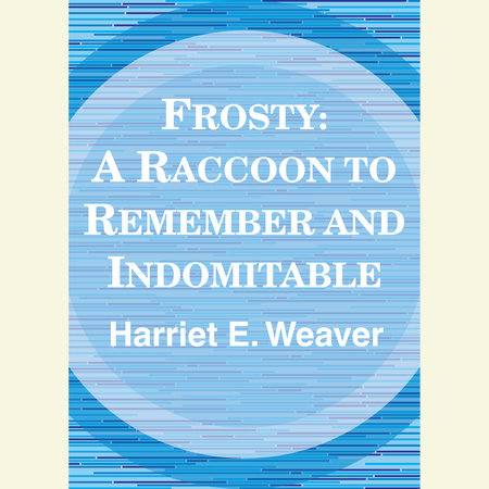 Frosty: A Raccoon to Remember and Indomitable by Harriett E. Weaver