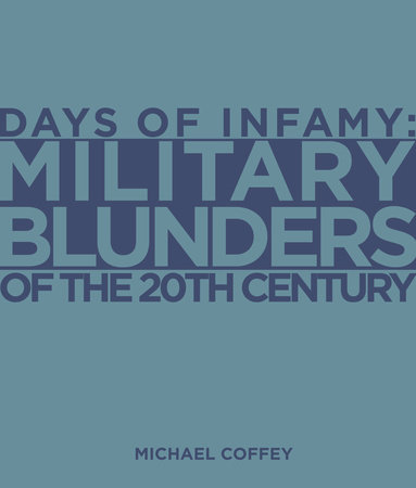 Days of Infamy:  Military Blunders of the 20th Century by