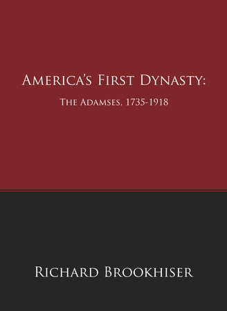 America's First Dynasty: The Adamses, 1735-1918 by Richard Brookhiser