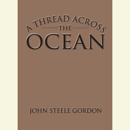 A Thread Across the Ocean by John Steele Gordon