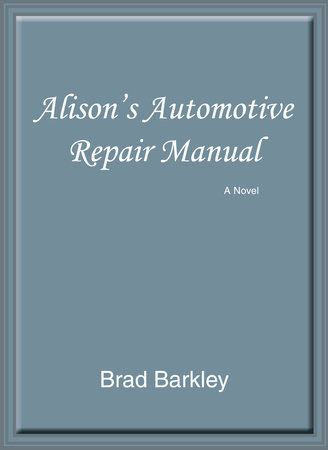 Alison's Automotive Repair Manual: A Novel by Brad Barkley