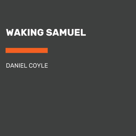 Waking Samuel by Daniel Coyle