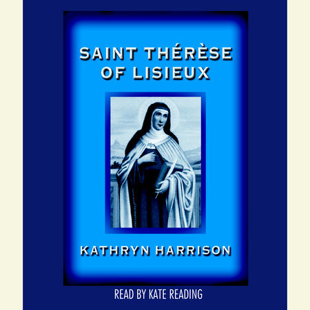Saint Therese of Lisieux by Kathryn Harrison