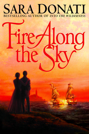 Fire Along the Sky by Sara Donati