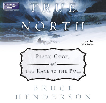 True North:  Peary, Cook and the Race to the Pole by