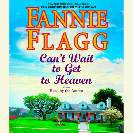 Can't Wait to Get to Heaven by Fannie Flagg