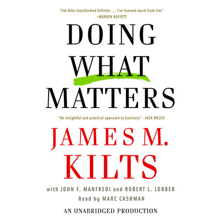 Doing What Matters by James M. Kilts, Robert Lorber and John F. Manfredi