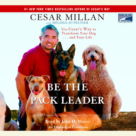 Be the Pack Leader by Melissa Jo Peltier and Cesar Millan