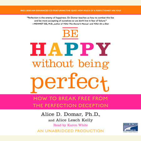 Be Happy Without Being Perfect by Alice Lesch Kelly and Alice D. Domar,  Ph.D.