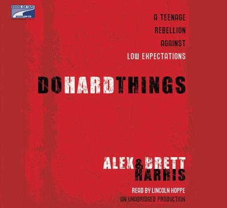 Do Hard Things by Brett Harris and Alex Harris