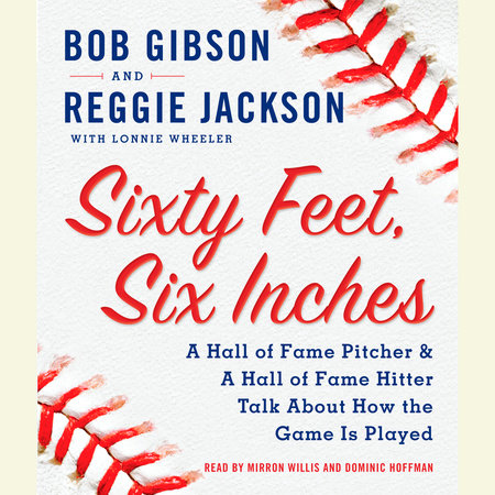Sixty Feet, Six Inches by Bob Gibson, Reggie Jackson and Lonnie Wheeler