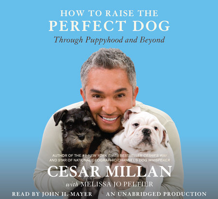 How to Raise the Perfect Dog by Melissa Jo Peltier and Cesar Millan