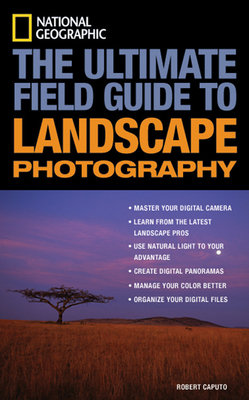 National Geographic: The Ultimate Field Guide to Landscape Photography by