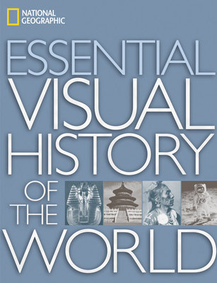 National Geographic Essential Visual History of the World by National Geographic