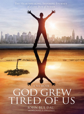 God Grew Tired Of Us by Michael S. Sweeney and John Bul Dau