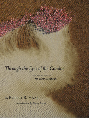 Through The Eyes Of The Condor by Robert B. Haas