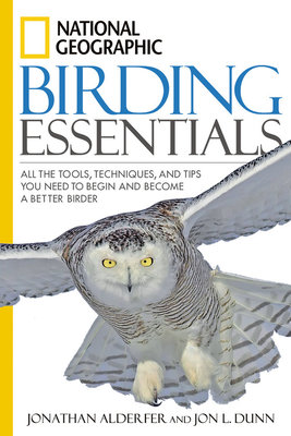 National Geographic Birding Essentials by Jon L. Dunn and Jonathan Alderfer