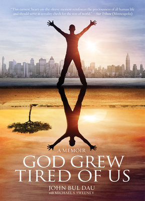 God Grew Tired Of Us by John Bul Dau and Michael S. Sweeney